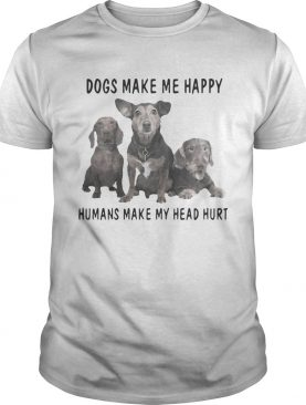 Dogs make me happy humans make my heart hurt shirt