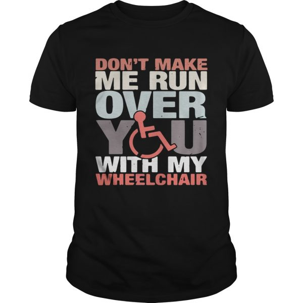 Dont make me run over you with my Wheelchair unisex