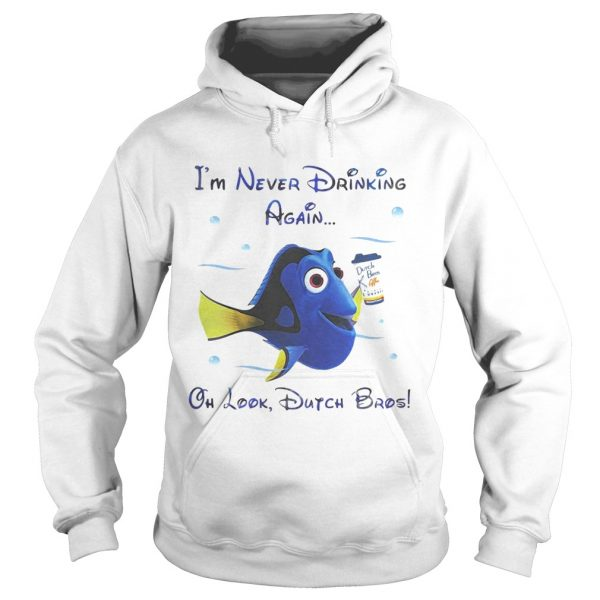 Dory fish Im never drinking again oh look Dutch Bros hoodie