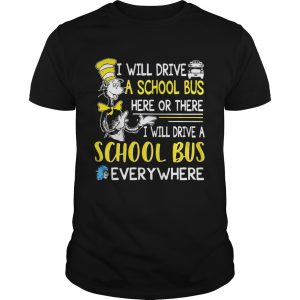 Dr Seuss I will drive a school bus here or there I will drive a school bus everywhere unisex