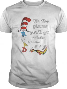 Dr Seuss Read Oh the places you'll go when you shirt