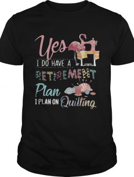 Flamingo yes I do have a retirement plan I plan on hunting shirts