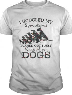 Flower I googled my symptoms turned out I just need more dogs shirts