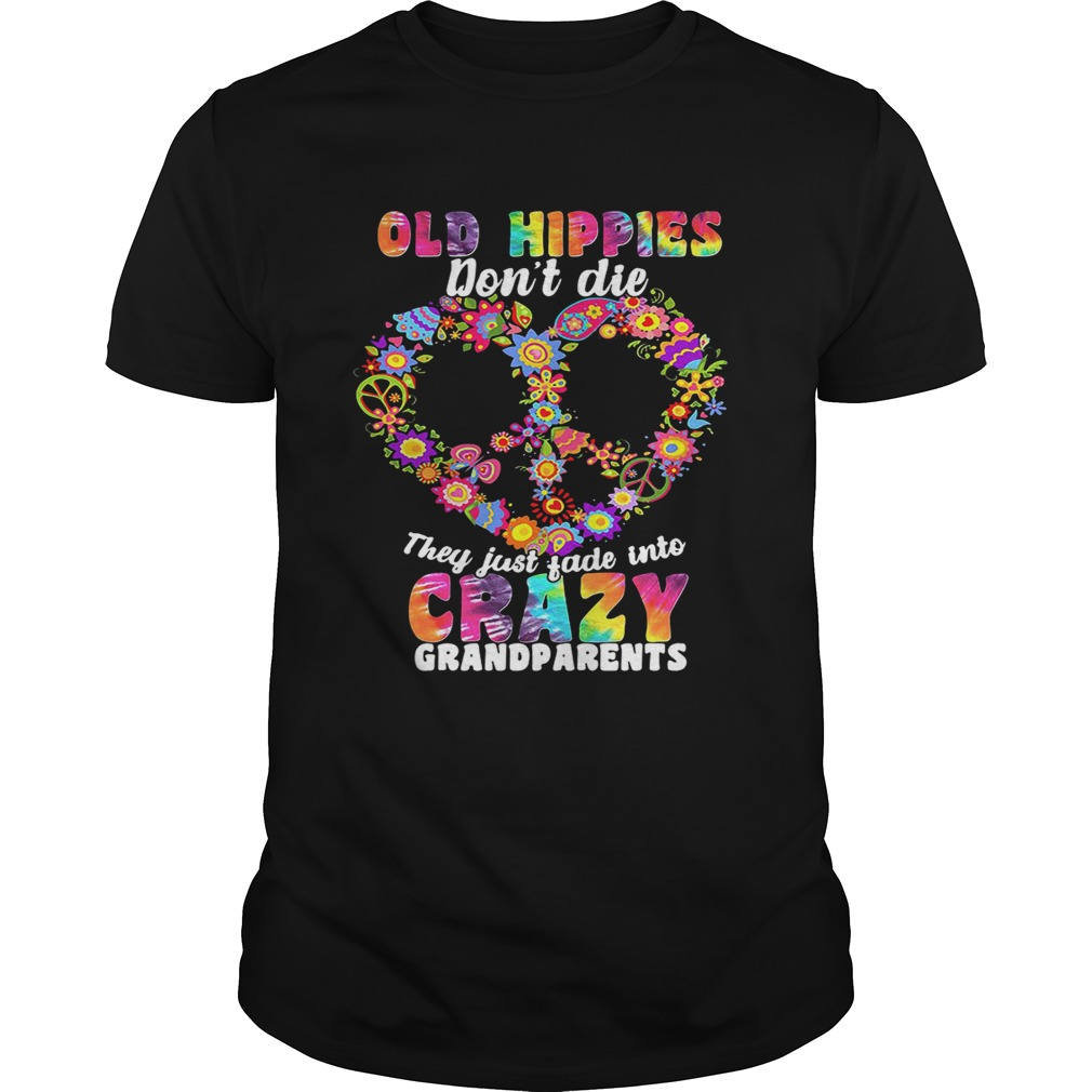 Flower Old hippies don't die they just fade into crazy grandparents shirt