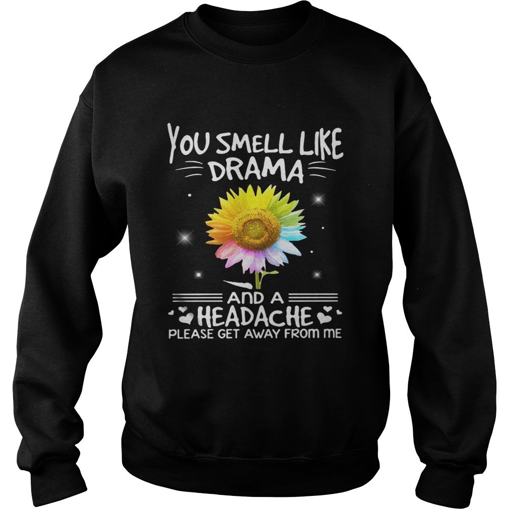 32cde9717 Flower You smell like drama and a headache please get away from me  sweatshirt