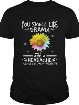 Flower You smell like drama and a headache please get away from me shirts
