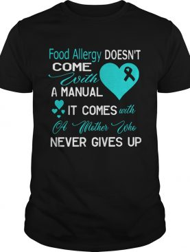 Food allergy doesn't come with a manual it comes with a mother shirt