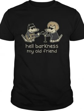 Teddy The Dog – Hell Barkness My Old Friend Shirt