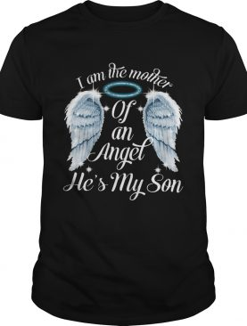 I am the mother of an angle he's my son shirt