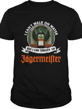 I can't walk on water but I can stagger on Jagermeister shirts