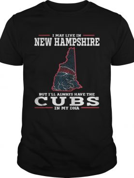 I may live in New Hampshire but I'll always have the Cubs in my DNA shirts