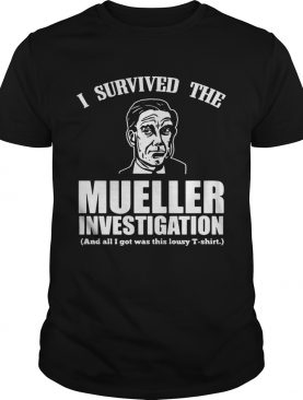 I survived the mueller investigation and all I got was this lousy shirts