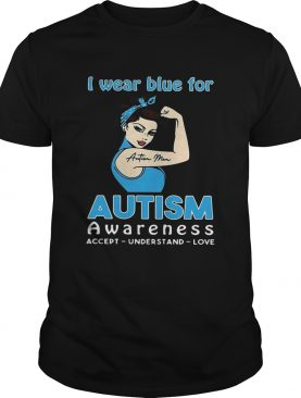 I wear blue for autism awareness accept understand love shirt