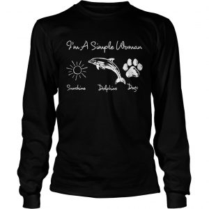 Im a simple woman who loves sunshine dolphin and dogs longsleeve tee