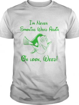 I'm never smoking weed again oh look weed shirt