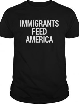 Immigrant feed America shirt