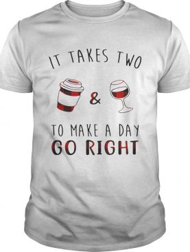 It takes two coffee and wine to make a day go right shirt