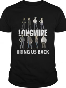 Longmire bring us back shirts