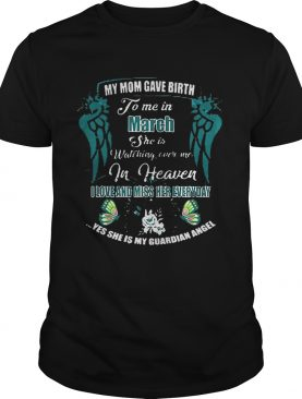 My Mom Gave Birth To Me In March She Is Watching Over Me In Heaven Shirt