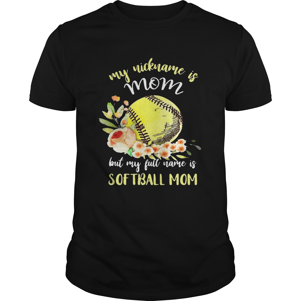 My Nickname Is Mom But My Full Name Is Softball Mom T Shirts Trend