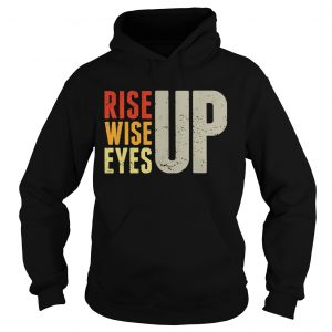 Rise up Wise up Eyes up Unisex hoodie