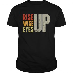 Rise up Wise up Eyes up Unisex unisex