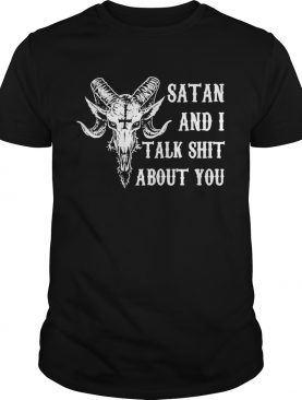 Satan and I talk shit about you shirt