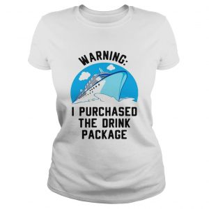 Ship warning I purchased the drink package ladies tee