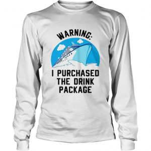 Ship warning I purchased the drink package longsleeve tee