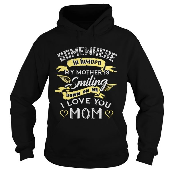 Somewhere in heaven my mother is smiling down on me I love you mom hoodie