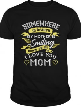 Somewhere in heaven my mother is smiling down on me I love you mom long sleeve and ladies shirt