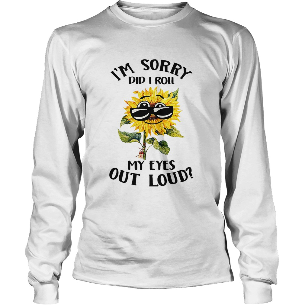 6e7cd080 Sunflower I'm sorry did I roll my eyes out loud shirt - Trend T-Shirt