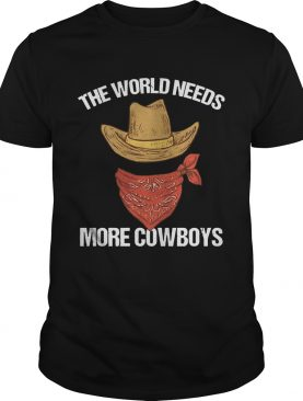 The world needs more cowboys shirt