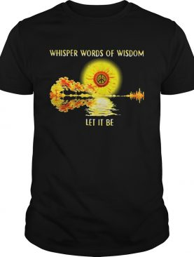 Whisper words of wisdom let it be sunflowers shirt