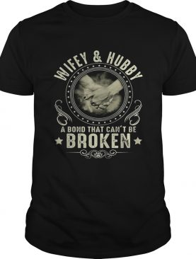 Wifey and hubby a bond that cant be broken T-Shirt