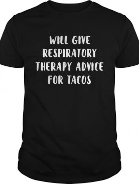 Will give respiratory therapy advice for tacos shirt