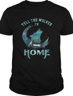Wolf Tell the Wolves I'm home shirts