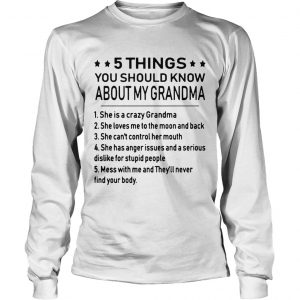 5 things you should know about my grandma longsleeve tee