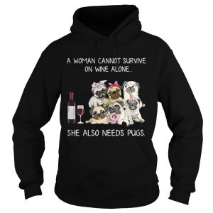 A woman cannot survive on wine alone she also needs pugs hoodie