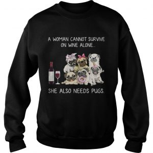 A woman cannot survive on wine alone she also needs pugs sweatshirt