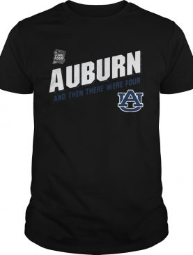 Auburn Tigers Final Four 2019 And Then There Were Four shirt