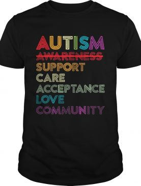 Autism awareness support care acceptance love community shirts