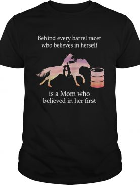 Behind every barrel racer who believes in herself is a Mom who believed in her first shirt
