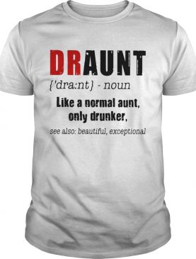Best Draunt like a normal aunt only drunker shirt