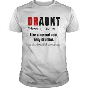 Best Draunt like a normal aunt only drunker unisex