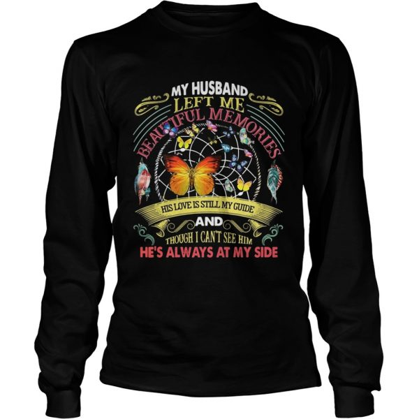 Butterfly my husband left me beautiful memories his love is still my guide longsleeve tee