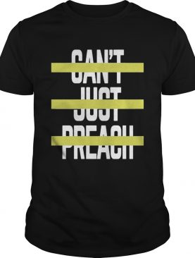 Can't Just Preach Voice 2019 T-shirt