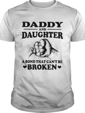 Daddy and daughter a bond that can't be broken shirt