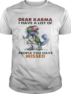 Dear Karma I have a list of people you have missed T Rex dinosaur shirt