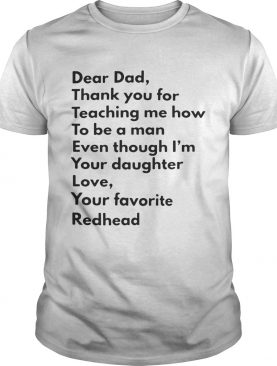 Dear dad thank you for teaching me how to be a man even though I'm you daughter shirt